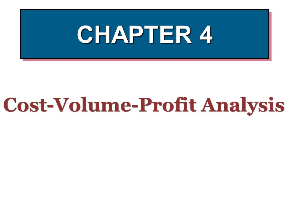 CHAPTER 4 Cost-Volume-Profit Analysis