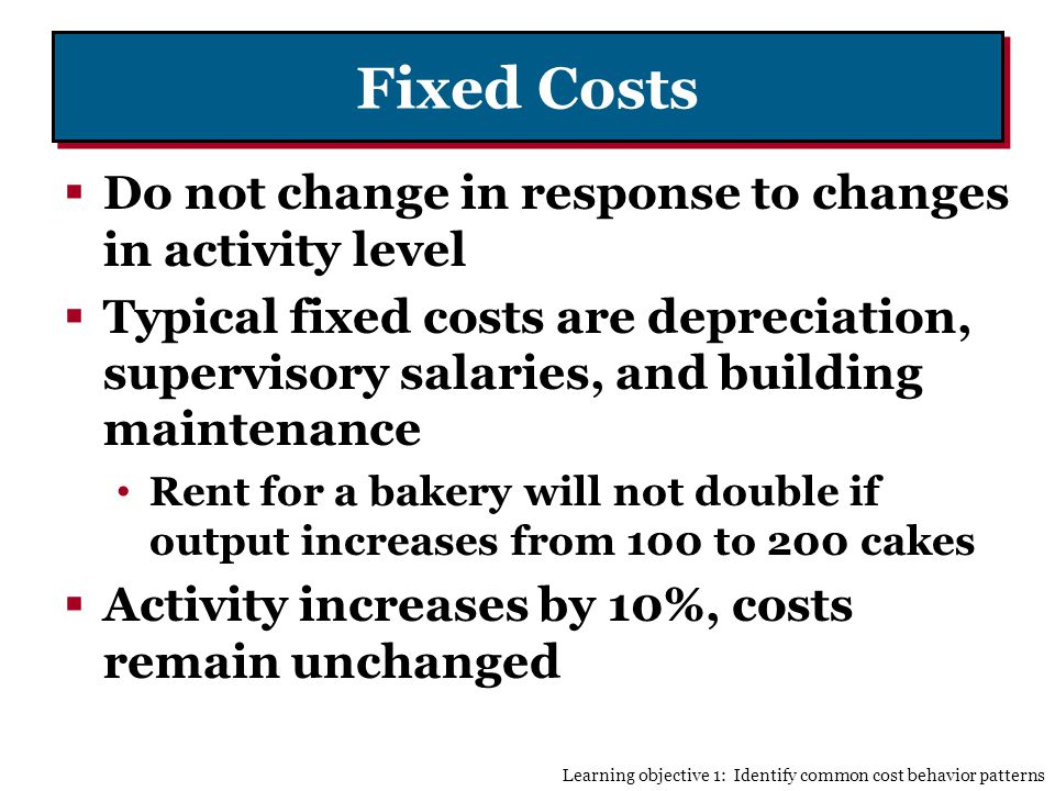 Fixed Costs Do not change in response to changes in activity level