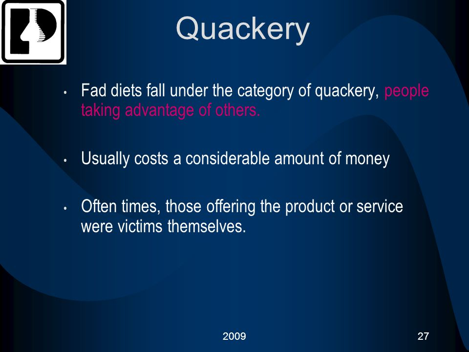 Quackery Fad diets fall under the category of quackery, people taking advantage of others. Usually costs a considerable amount of money.