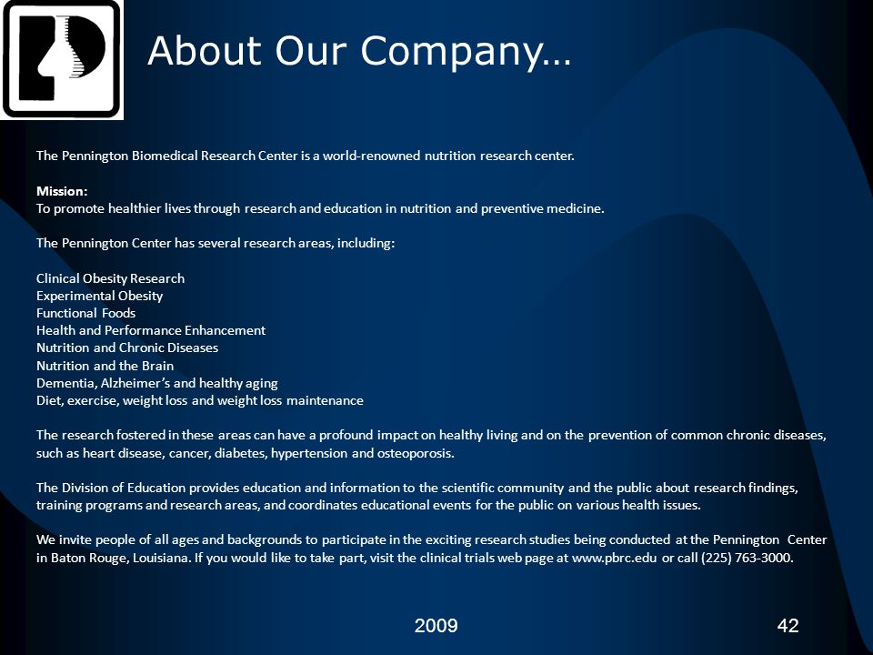 About Our Company… The Pennington Biomedical Research Center is a world-renowned nutrition research center.