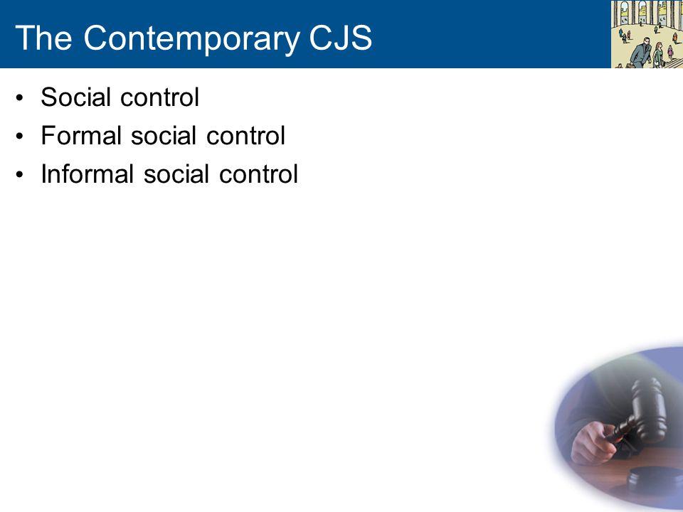 The Contemporary CJS Social control Formal social control
