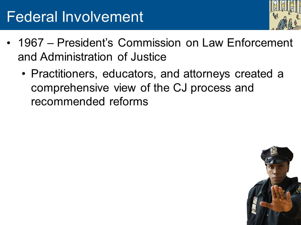 Federal Involvement 1967 – President's Commission on Law Enforcement and Administration of Justice.