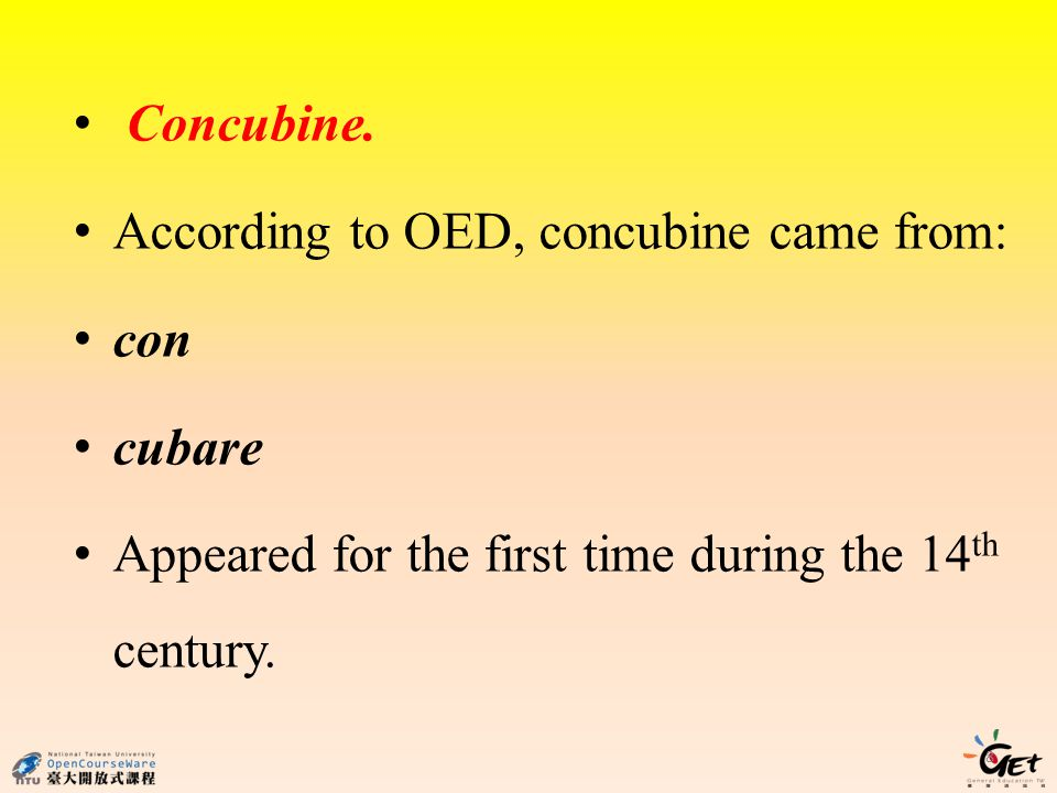 Concubine. According to OED, concubine came from: con.