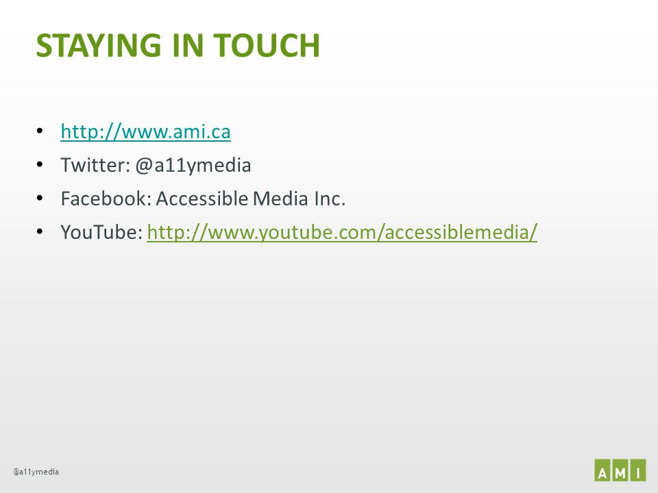 STAYING IN TOUCH http://www.ami.ca Twitter: @a11ymedia