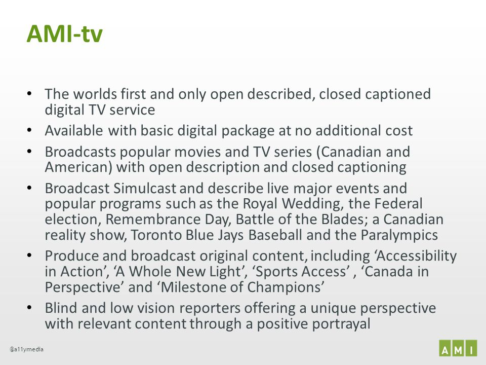 AMI-tv The worlds first and only open described, closed captioned digital TV service. Available with basic digital package at no additional cost.
