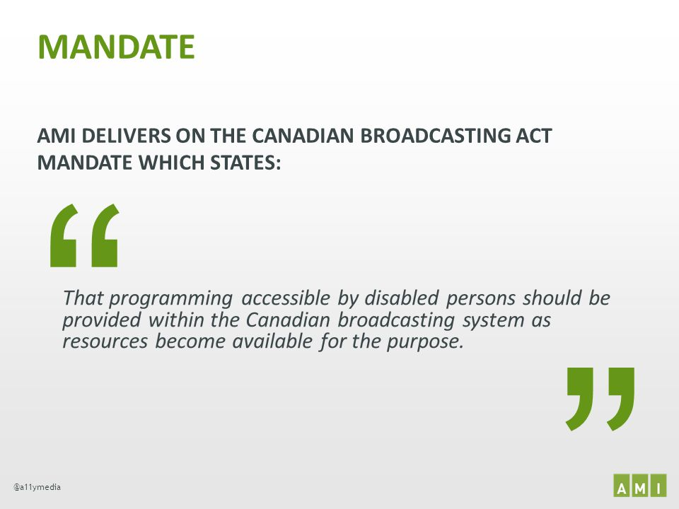 MANDATE AMI DELIVERS ON THE CANADIAN BROADCASTING ACT MANDATE WHICH STATES: