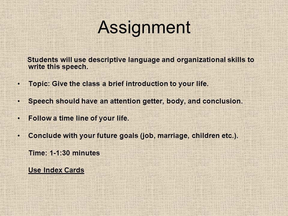 Assignment Students will use descriptive language and organizational skills to write this speech.