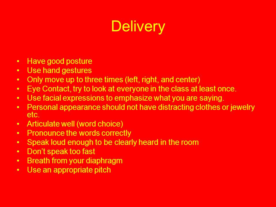 Delivery Have good posture Use hand gestures