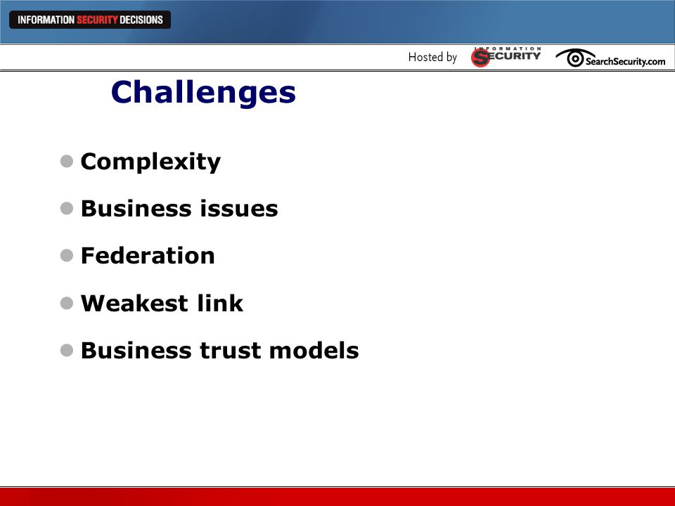 Challenges Complexity Business issues Federation Weakest link