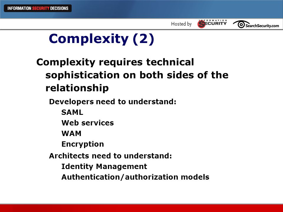 Complexity (2) Complexity requires technical sophistication on both sides of the relationship. Developers need to understand: