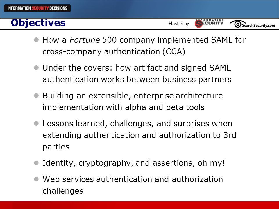 Objectives How a Fortune 500 company implemented SAML for cross-company authentication (CCA)