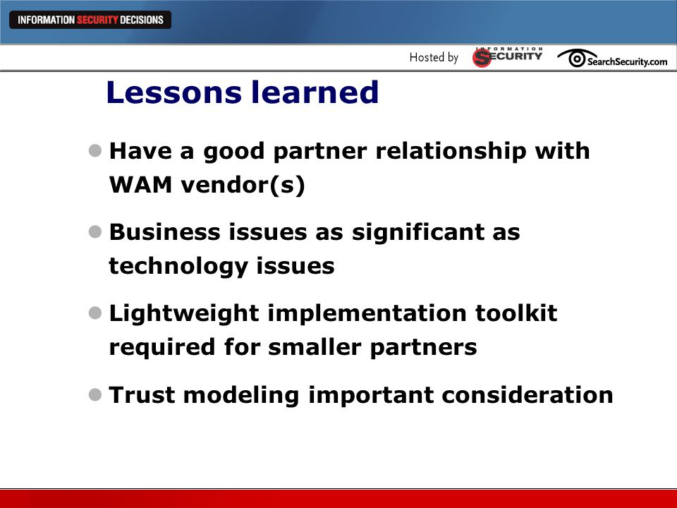 Lessons learned Have a good partner relationship with WAM vendor(s)