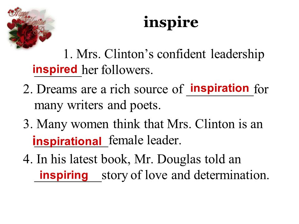 inspire 1. Mrs. Clinton's confident leadership _______her followers.