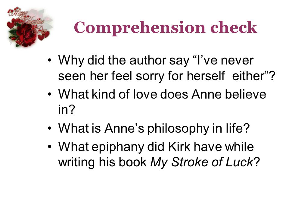 Comprehension check Why did the author say I've never seen her feel sorry for herself either What kind of love does Anne believe in