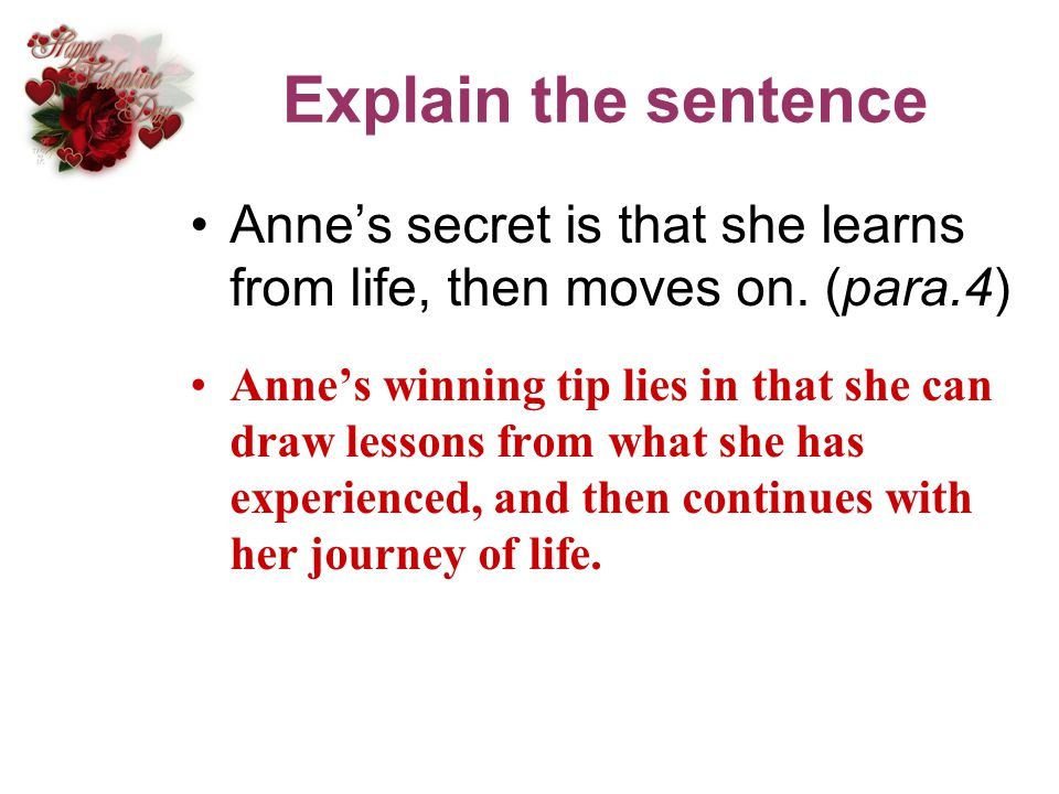 Explain the sentence Anne's secret is that she learns from life, then moves on. (para.4)