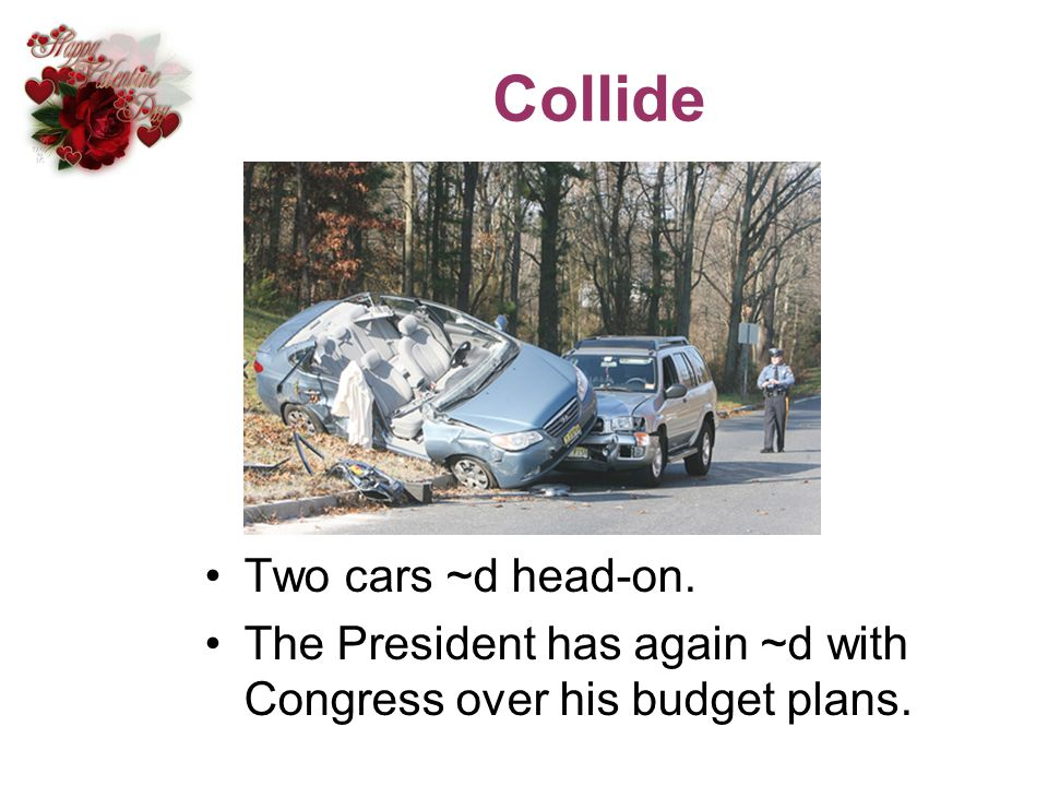 Collide Two cars ~d head-on.