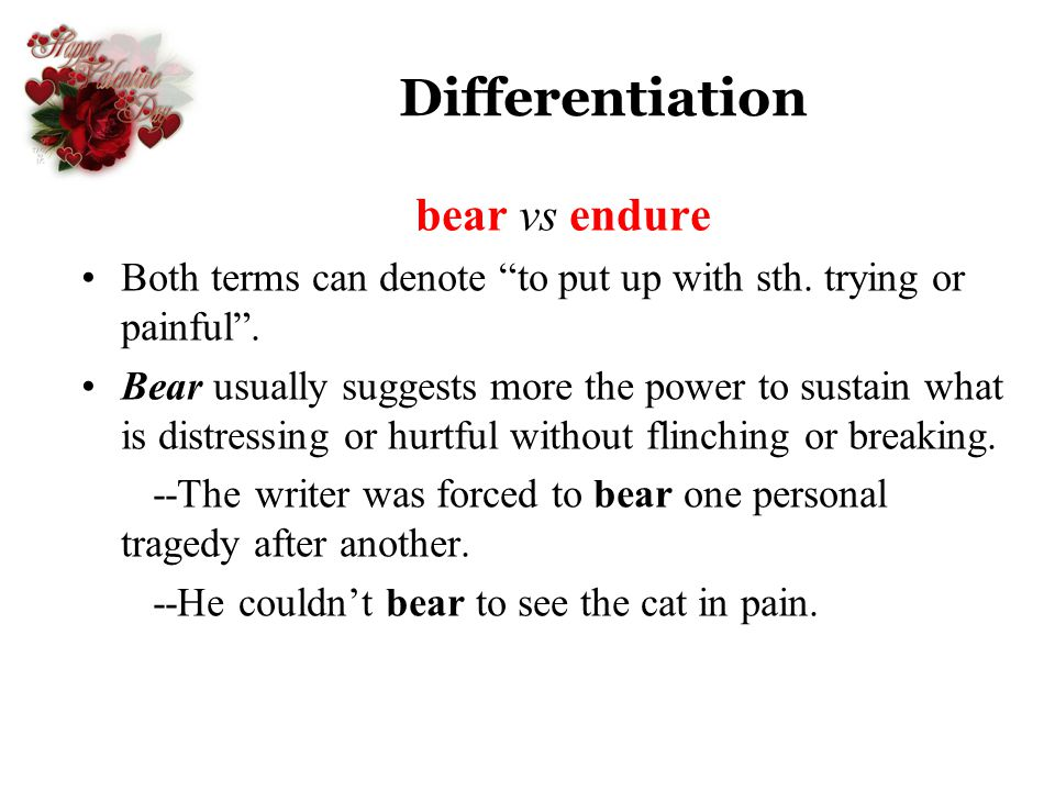 Differentiation bear vs endure