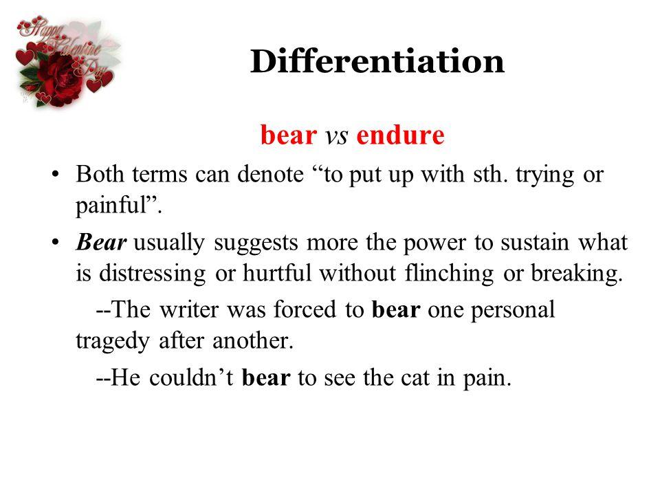 Differentiation bear vs endure