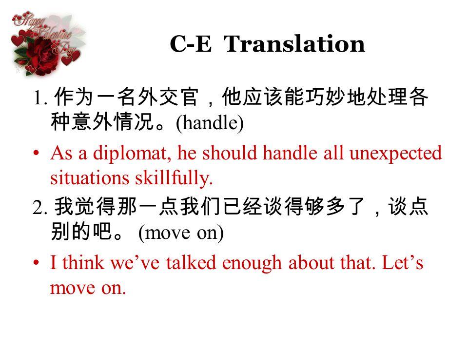 C-E Translation 1. 作为一名外交官,他应该能巧妙地处理各种意外情况。(handle)