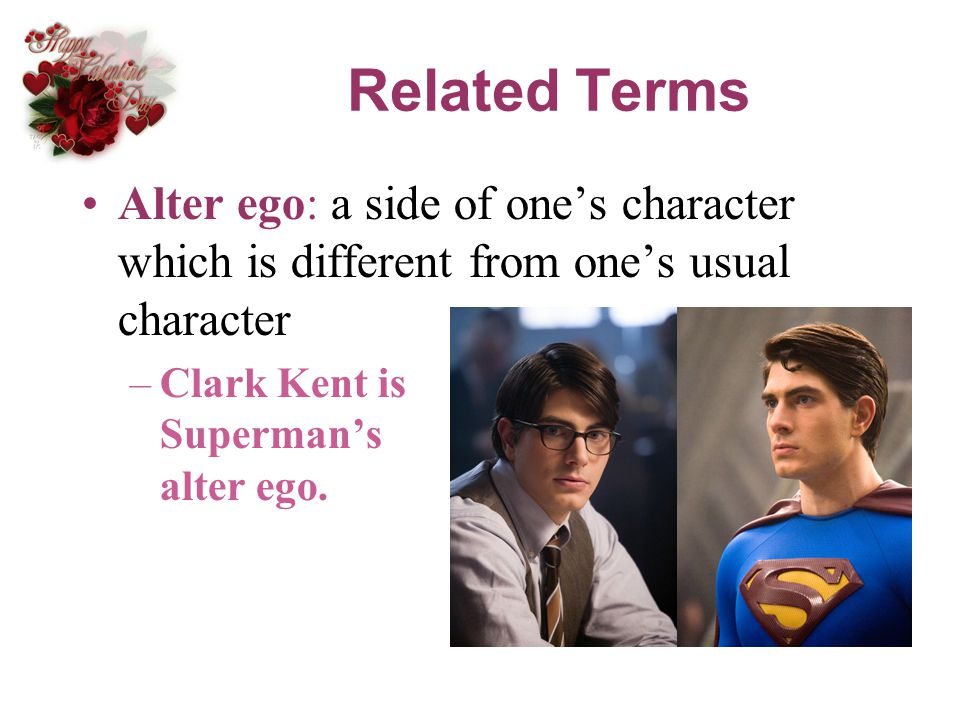 Related Terms Alter ego: a side of one's character which is different from one's usual character.