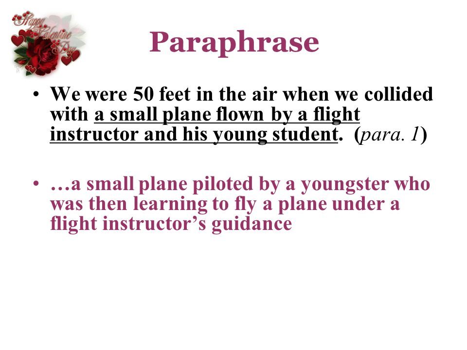 Paraphrase We were 50 feet in the air when we collided with a small plane flown by a flight instructor and his young student. (para. 1)