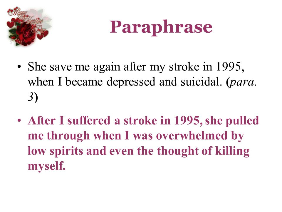 Paraphrase She save me again after my stroke in 1995, when I became depressed and suicidal. (para. 3)