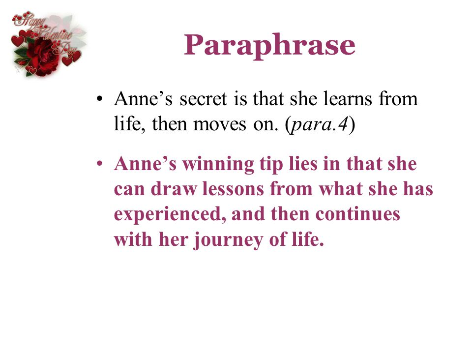 Paraphrase Anne's secret is that she learns from life, then moves on. (para.4)
