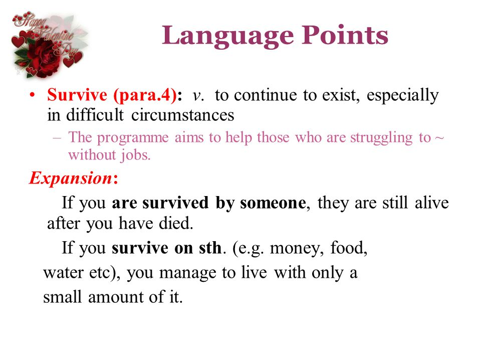 Language Points Survive (para.4): v. to continue to exist, especially in difficult circumstances.