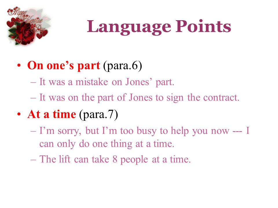 Language Points On one's part (para.6) At a time (para.7)