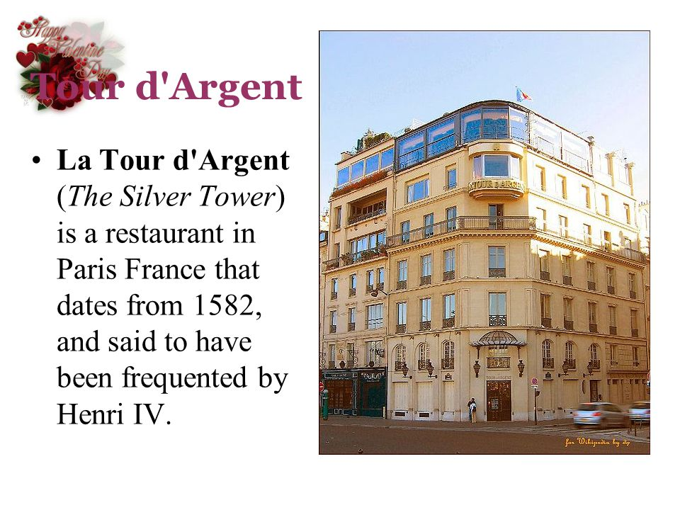 Tour d Argent La Tour d Argent (The Silver Tower) is a restaurant in Paris France that dates from 1582, and said to have been frequented by Henri IV.