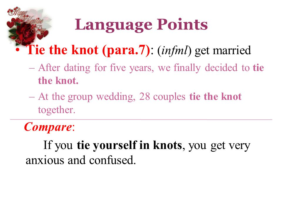 Language Points Tie the knot (para.7): (infml) get married