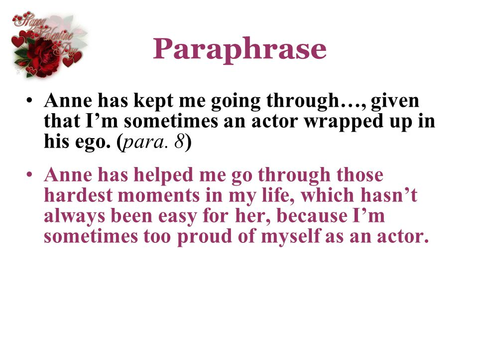 Paraphrase Anne has kept me going through…, given that I'm sometimes an actor wrapped up in his ego. (para. 8)