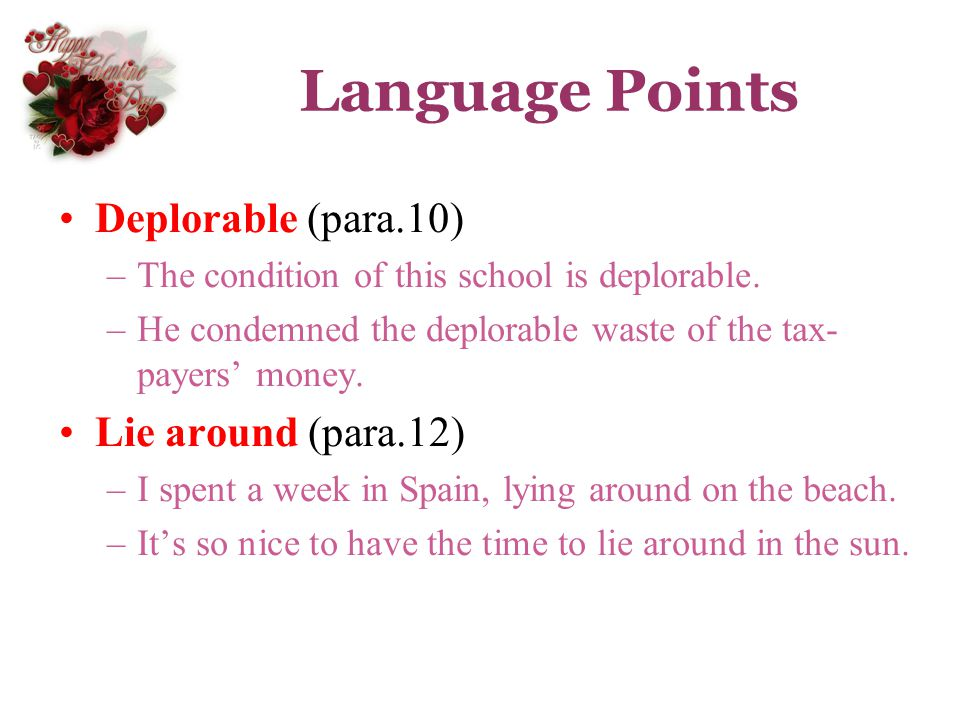 Language Points Deplorable (para.10) Lie around (para.12)