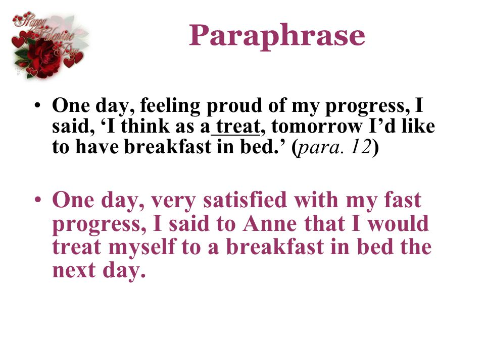 Paraphrase One day, feeling proud of my progress, I said, 'I think as a treat, tomorrow I'd like to have breakfast in bed.' (para. 12)