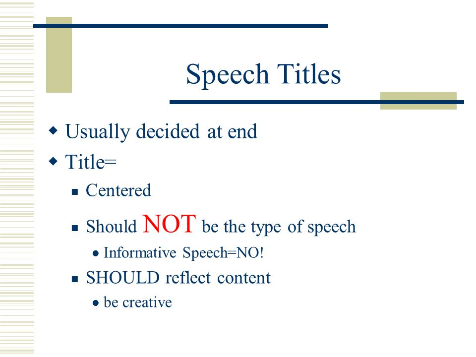 Speech Titles Usually decided at end Title= Centered