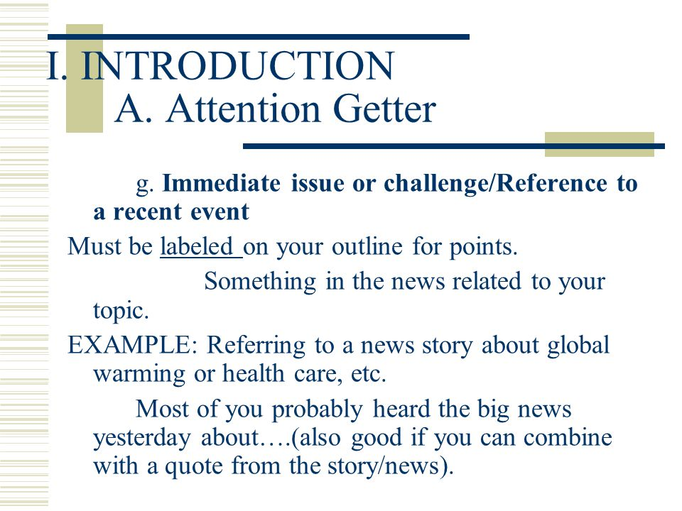 attention getter for persuasive speech on global warming Attention attention definition attention is the cognitive process of selectively concentrating one aspect of the environment while ignoring other things we are particularly attentive to stimuli that appear exceptionally bright, large, loud, novel or high in contrast.