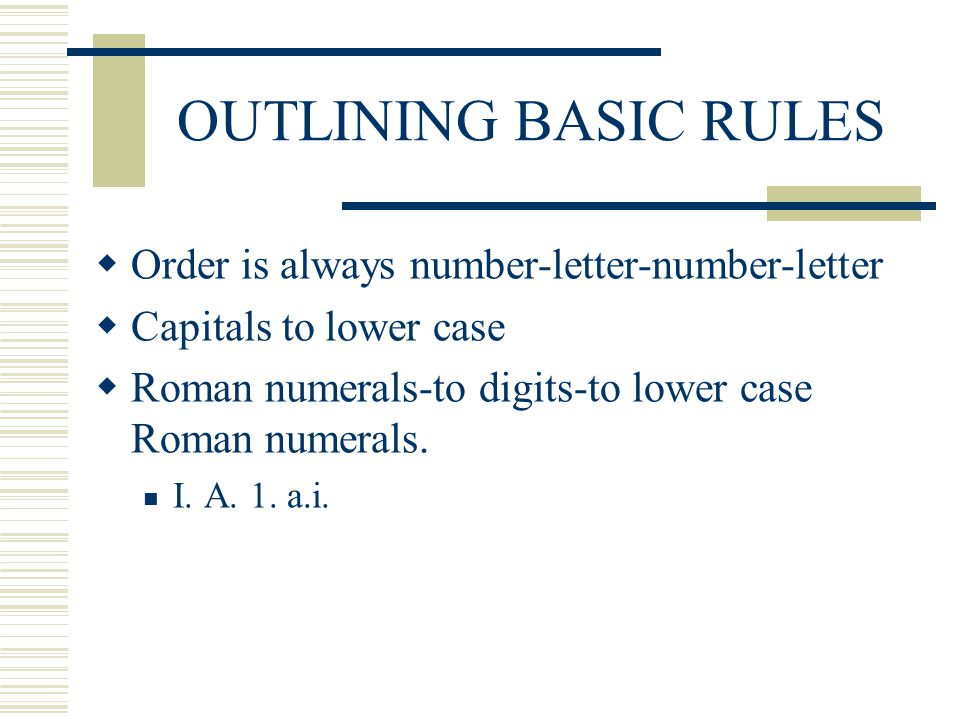 OUTLINING BASIC RULES Order is always number-letter-number-letter