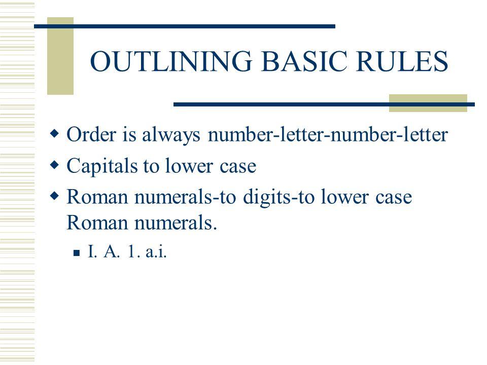OUTLINING BASIC RULES Order is always number-letter-number-letter