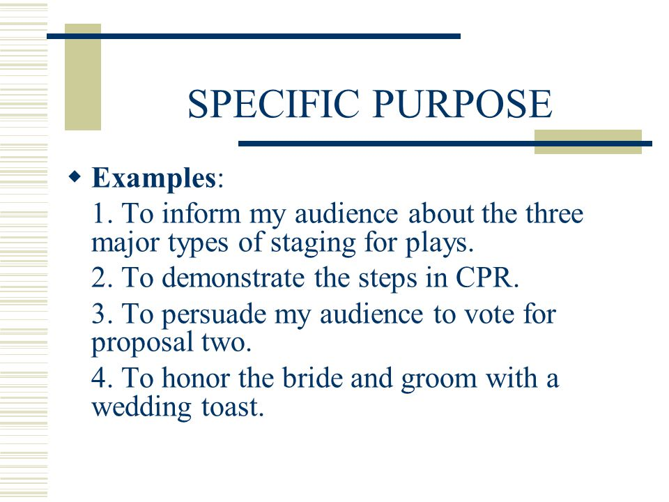 SPECIFIC PURPOSE Examples: