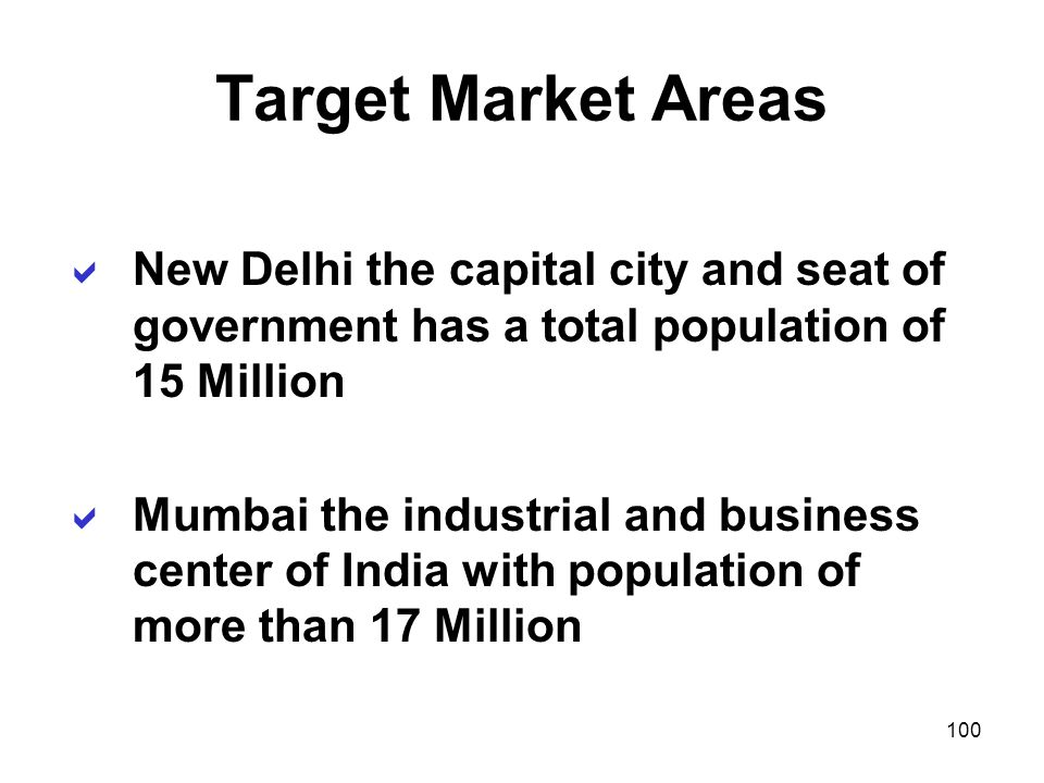 Target Market Areas New Delhi the capital city and seat of government has a total population of 15 Million.