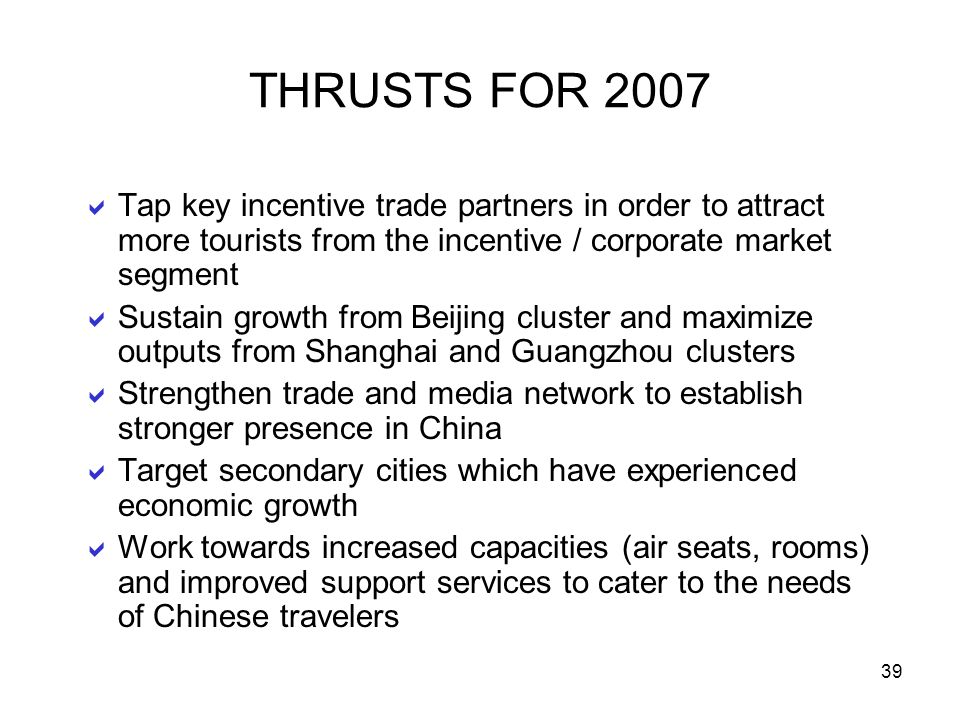 THRUSTS FOR 2007 Tap key incentive trade partners in order to attract more tourists from the incentive / corporate market segment.