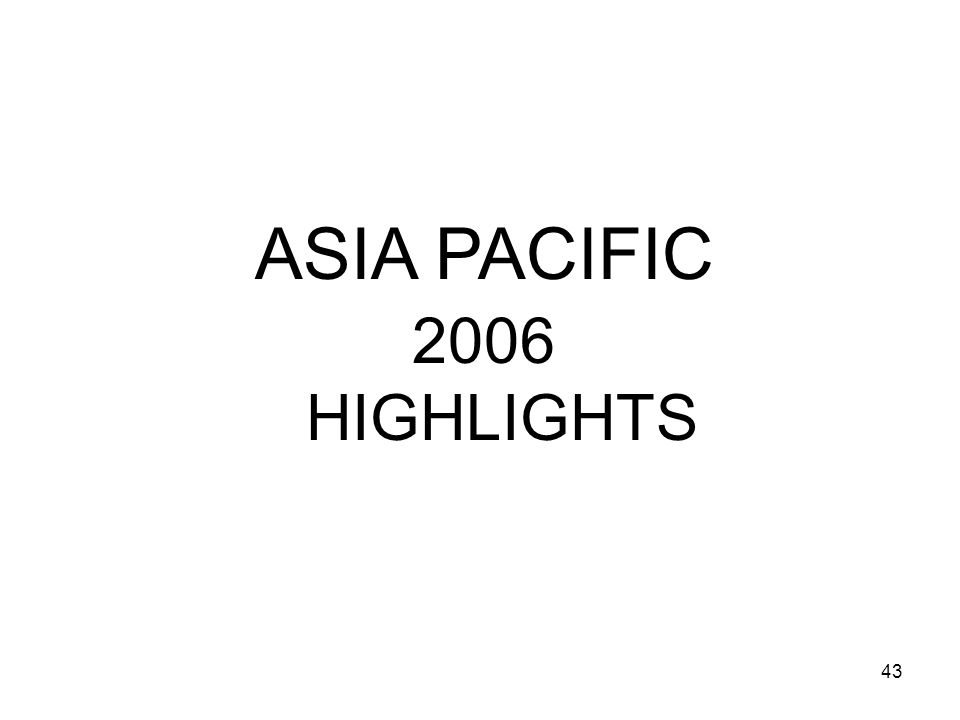ASIA PACIFIC 2006 HIGHLIGHTS