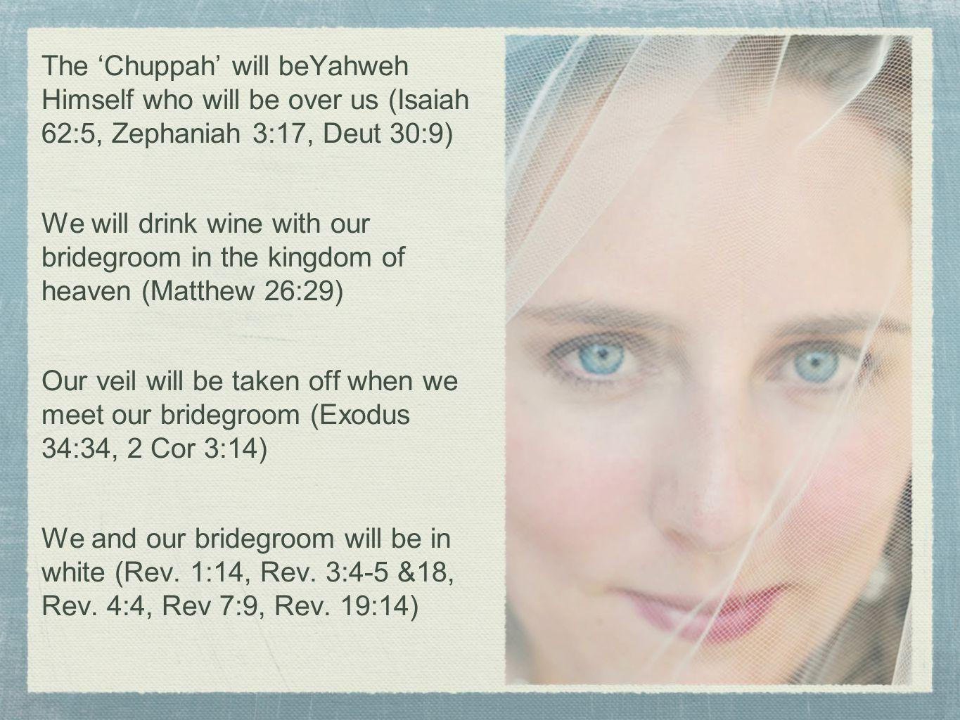 The 'Chuppah' will beYahweh Himself who will be over us (Isaiah 62:5, Zephaniah 3:17, Deut 30:9)