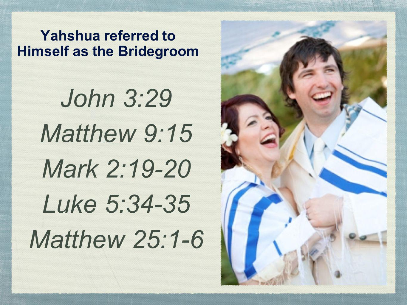 Yahshua referred to Himself as the Bridegroom