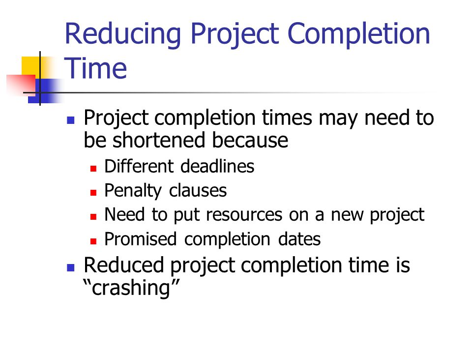Reducing Project Completion Time