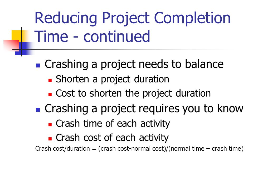 Reducing Project Completion Time - continued