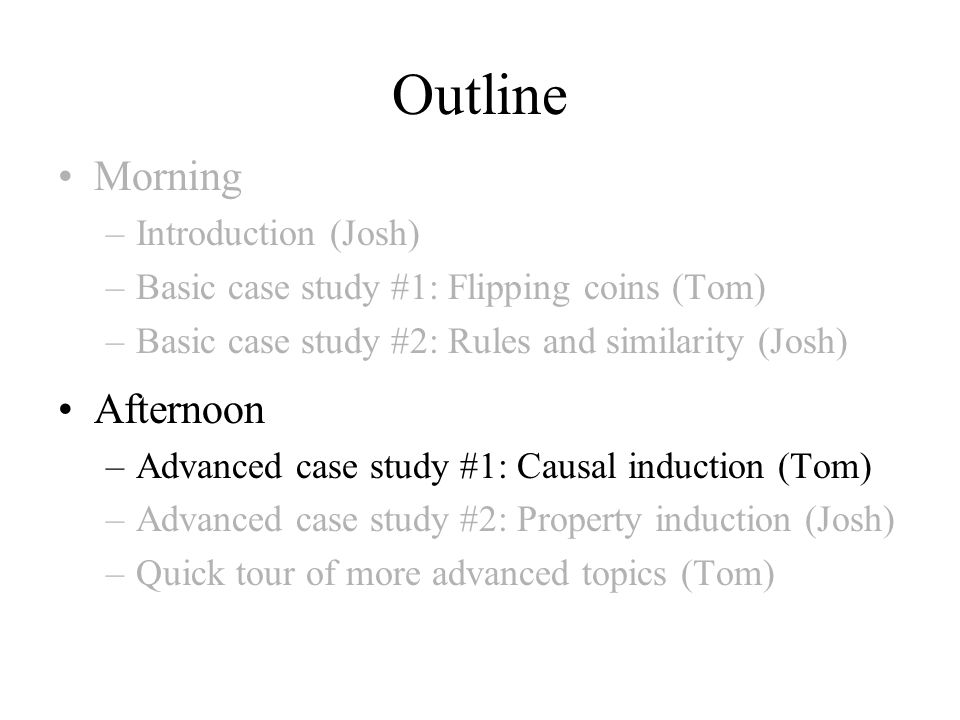 Outline Morning Afternoon Introduction (Josh)