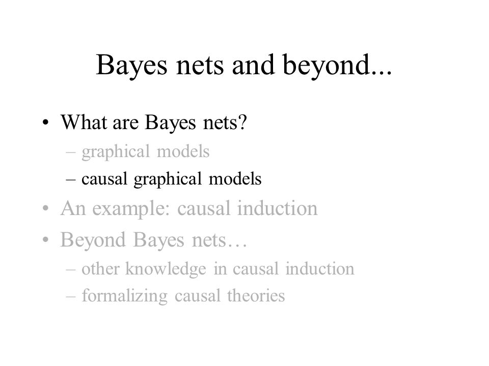 Bayes nets and beyond... What are Bayes nets