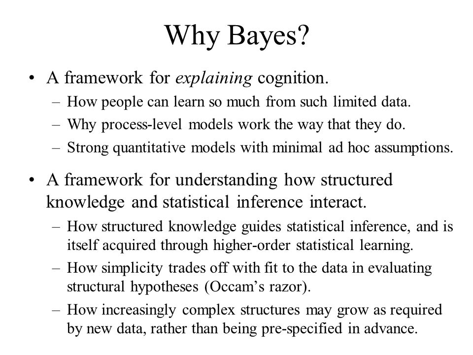 Why Bayes A framework for explaining cognition.