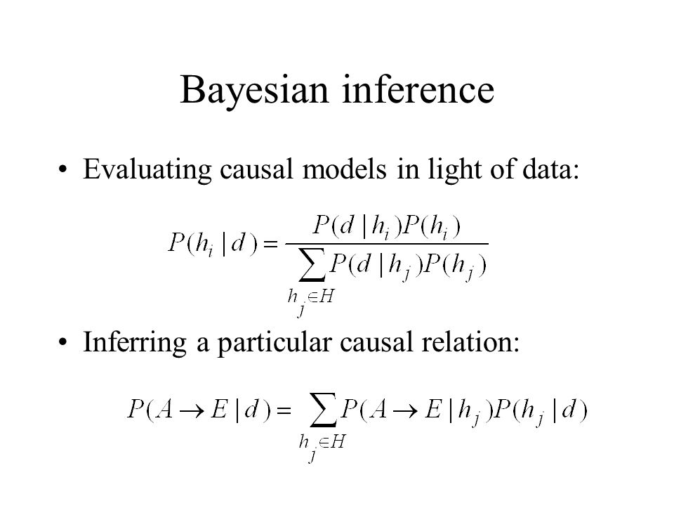 Bayesian inference Evaluating causal models in light of data: